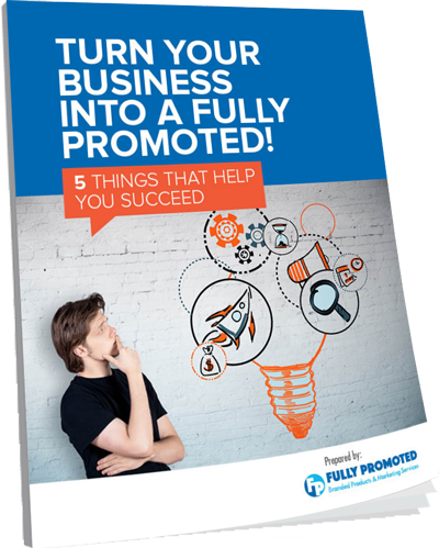 Turn Your Business into a Fully Promoted! 5 Things that Help You Succeed
